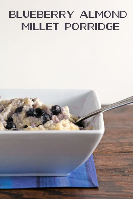 Blueberry Almond Millet Porridge. This reheats great – make a big pot and eat it for breakfast all week!