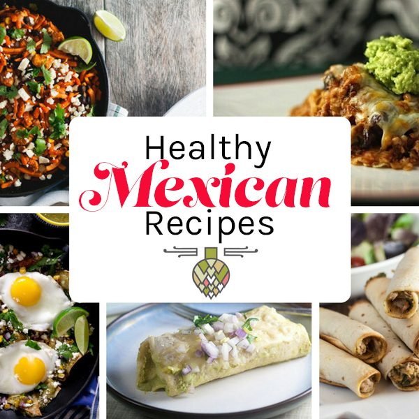 Healthy Mexican Food Recipes | Healthy. Delicious.